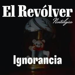 Nostalgia: ignorancia (3/4).